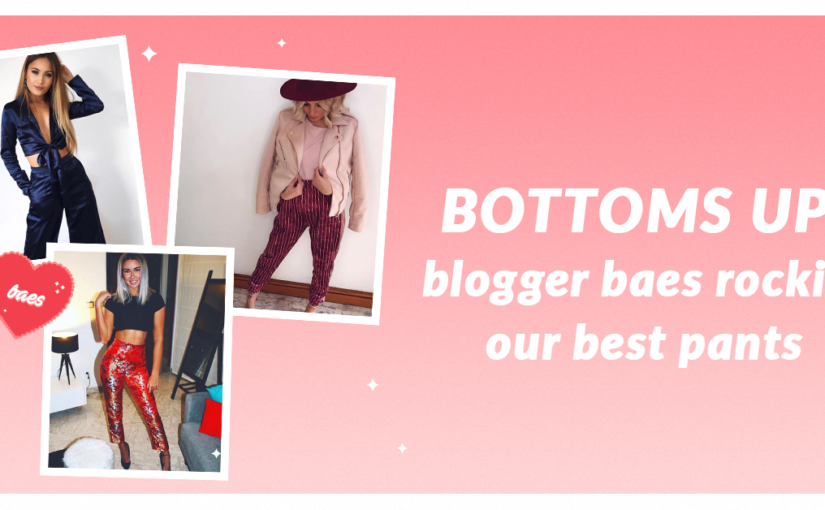 BOTTOMS UP: BABES ROCKIN' OUR BEST PANTS